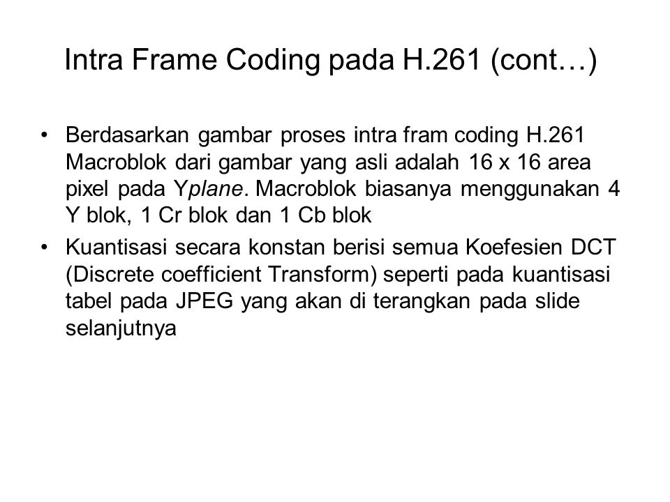 Intra Frame Coding pada H.261 (cont…) •Berdasarkan gambar proses intra fram coding H.261 Macroblok dari gambar yang asli adalah 16 x 16 area pixel pad