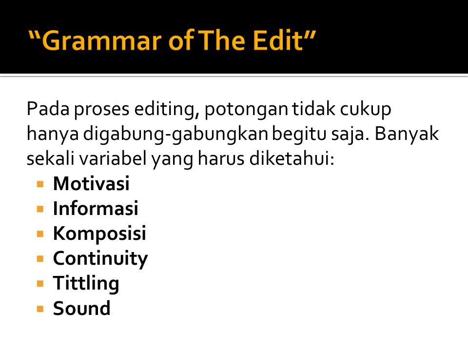 Pada proses editing, potongan tidak cukup hanya digabung-gabungkan begitu saja.
