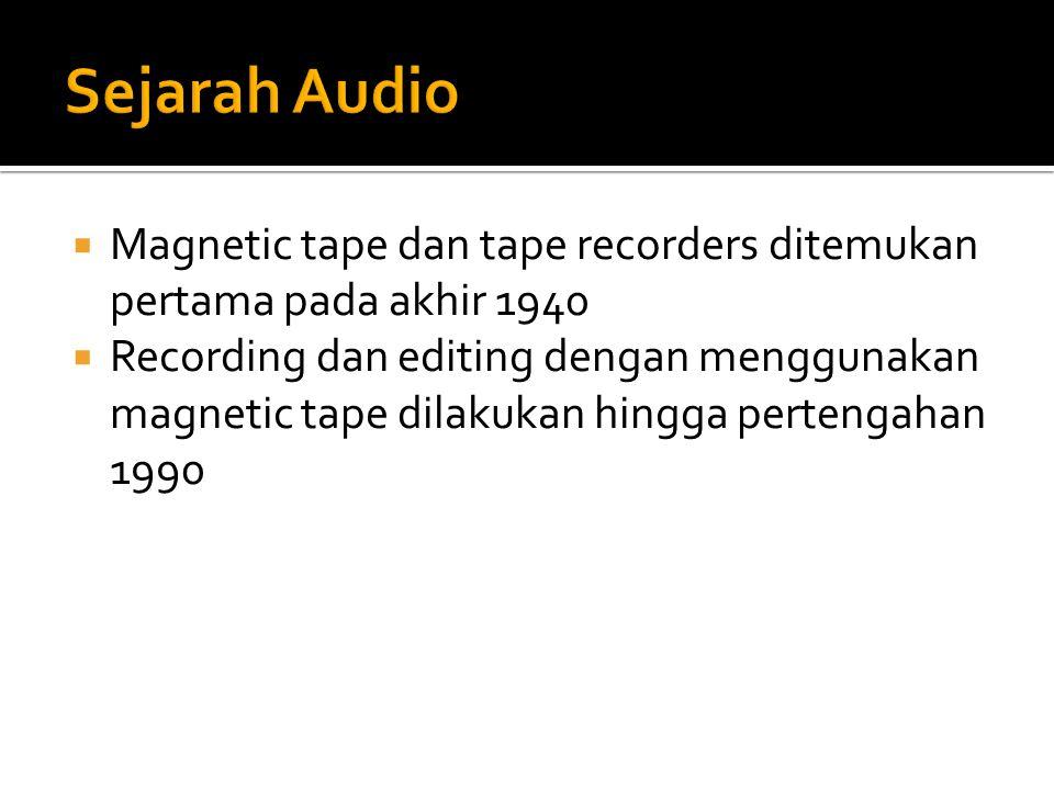  Magnetic tape dan tape recorders ditemukan pertama pada akhir 1940  Recording dan editing dengan menggunakan magnetic tape dilakukan hingga pertengahan 1990