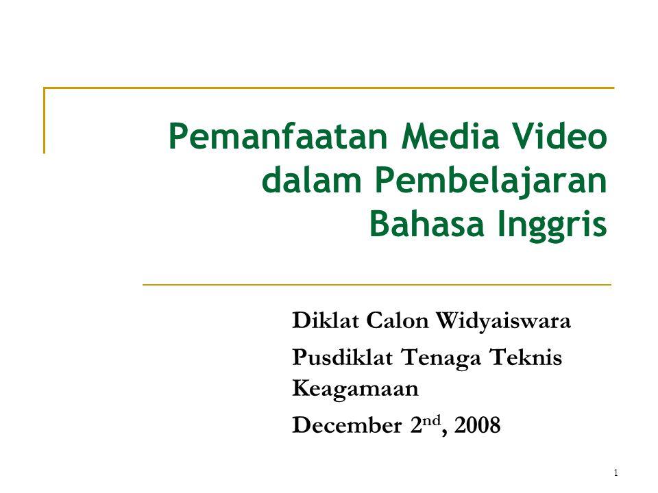 1 Pemanfaatan Media Video dalam Pembelajaran Bahasa Inggris Diklat Calon Widyaiswara Pusdiklat Tenaga Teknis Keagamaan December 2 nd, 2008