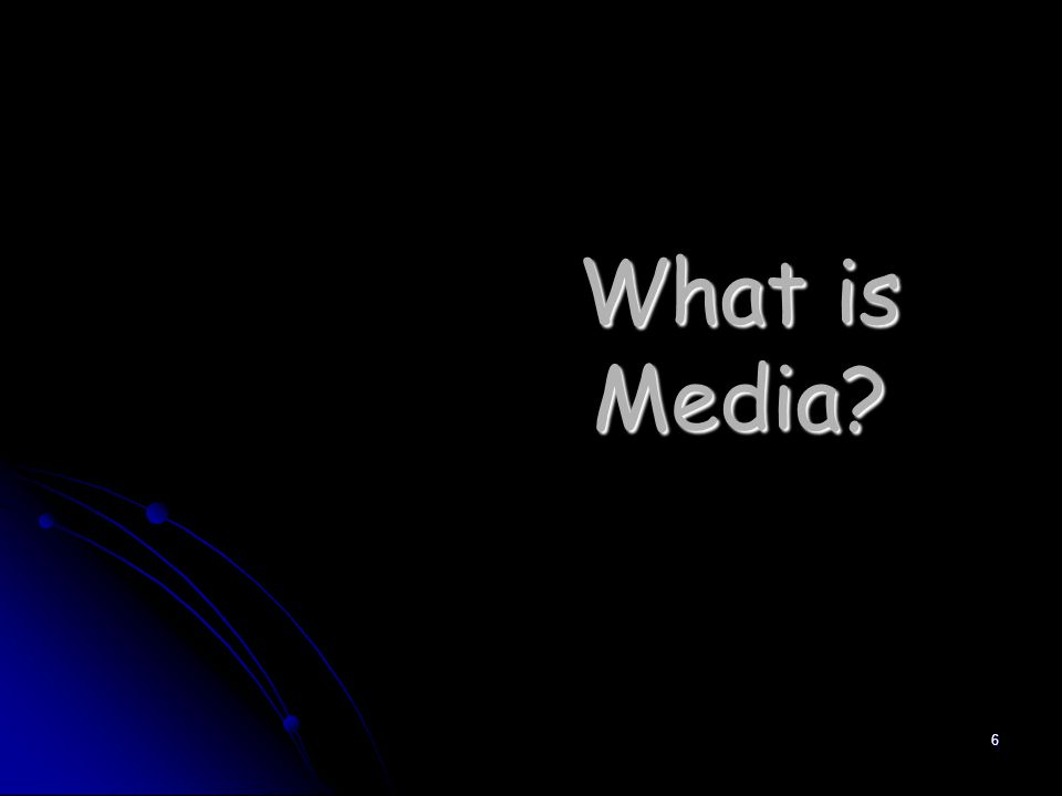 6 What is Media?