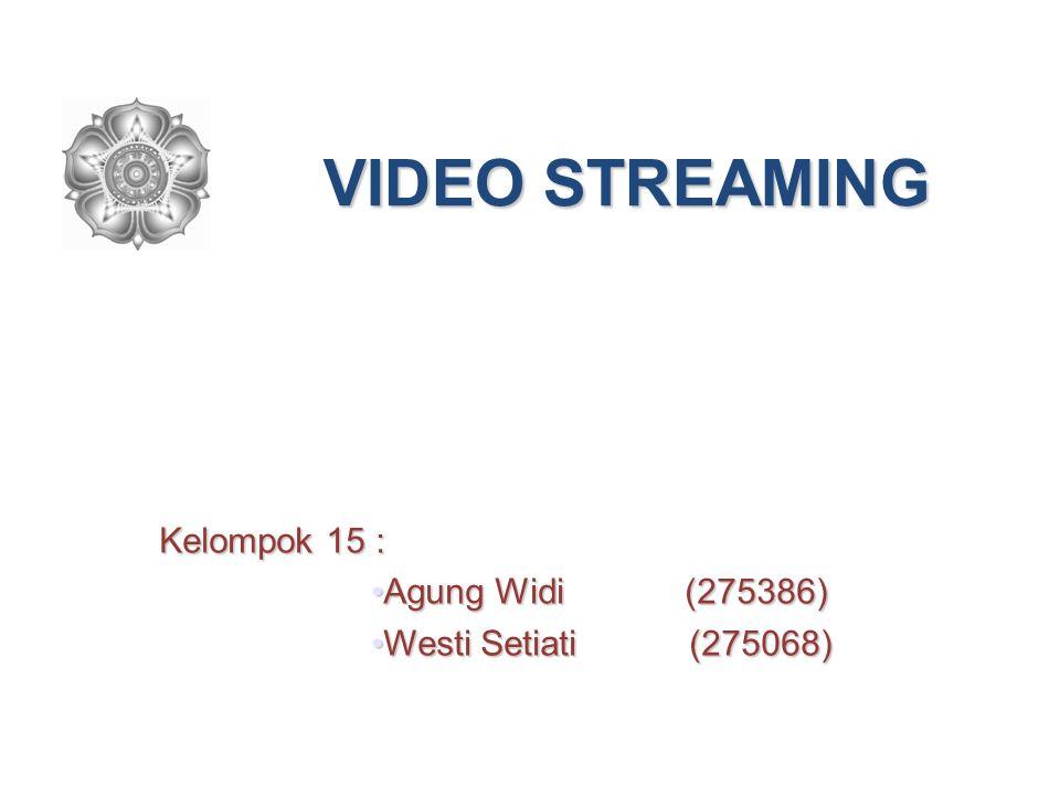 VIDEO STREAMING Kelompok 15 : •Agung Widi (275386) •Westi Setiati (275068)