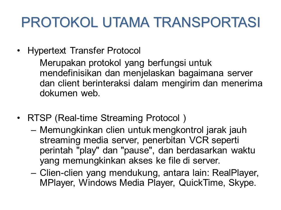 PROTOKOL UTAMA TRANSPORTASI •Hypertext Transfer Protocol Merupakan protokol yang berfungsi untuk mendefinisikan dan menjelaskan bagaimana server dan c