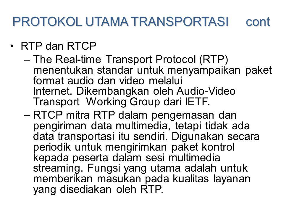 PROTOKOL UTAMA TRANSPORTASI cont •RTP dan RTCP –The Real-time Transport Protocol (RTP) menentukan standar untuk menyampaikan paket format audio dan vi
