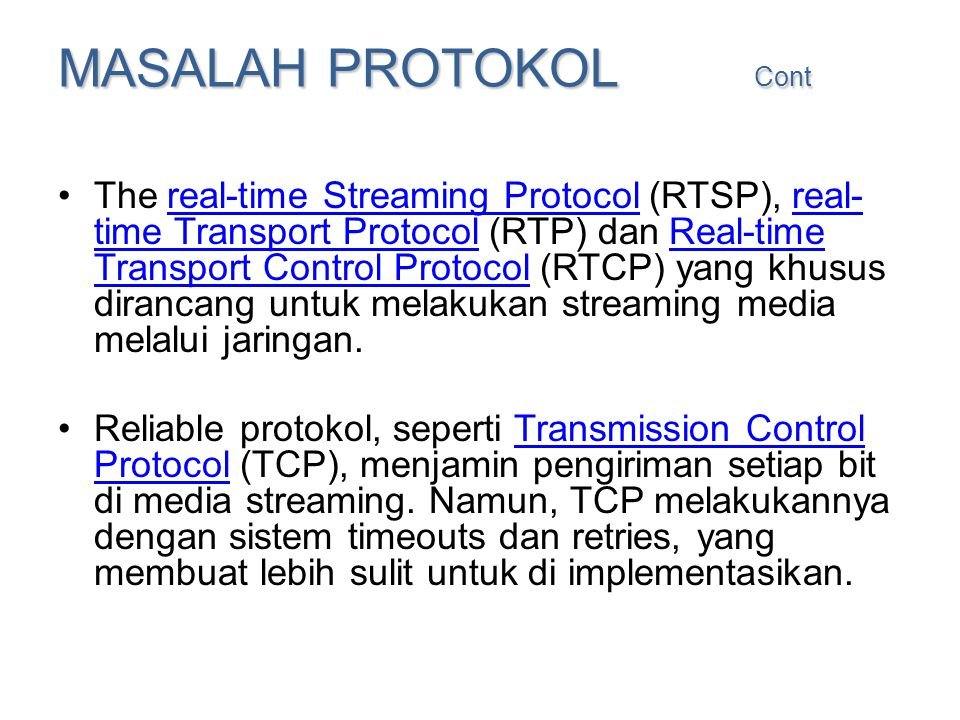 MASALAH PROTOKOL Cont •The real-time Streaming Protocol (RTSP), real- time Transport Protocol (RTP) dan Real-time Transport Control Protocol (RTCP) ya