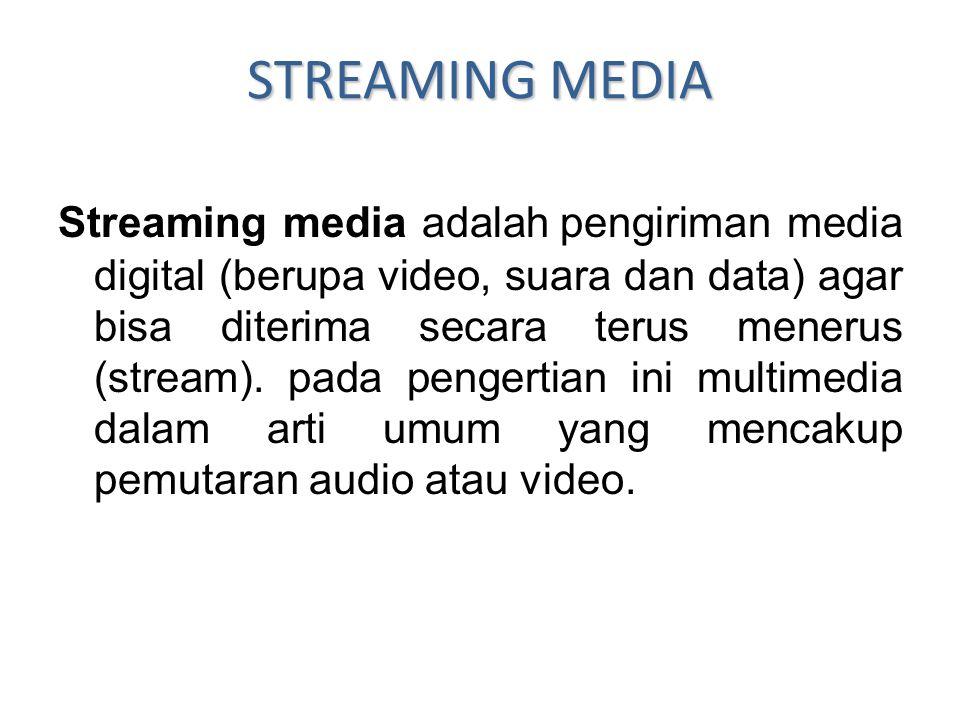 STREAMING MEDIA Streaming media adalah pengiriman media digital (berupa video, suara dan data) agar bisa diterima secara terus menerus (stream). pada