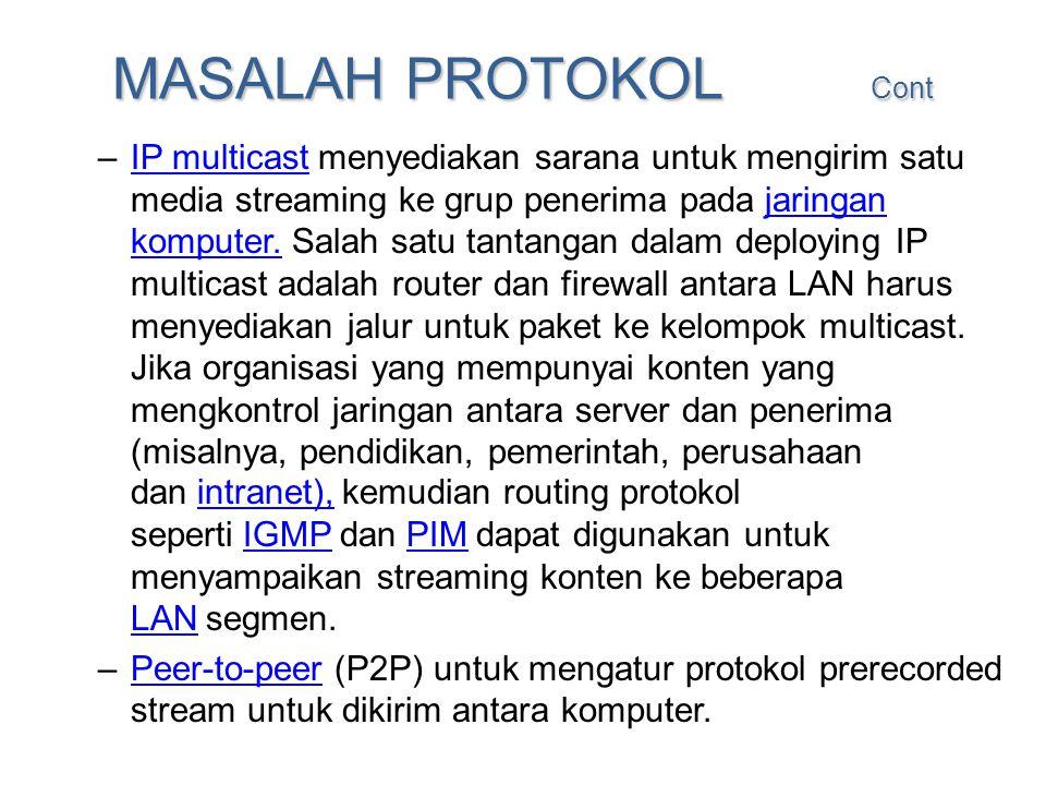 MASALAH PROTOKOL Cont –IP multicast menyediakan sarana untuk mengirim satu media streaming ke grup penerima pada jaringan komputer. Salah satu tantang