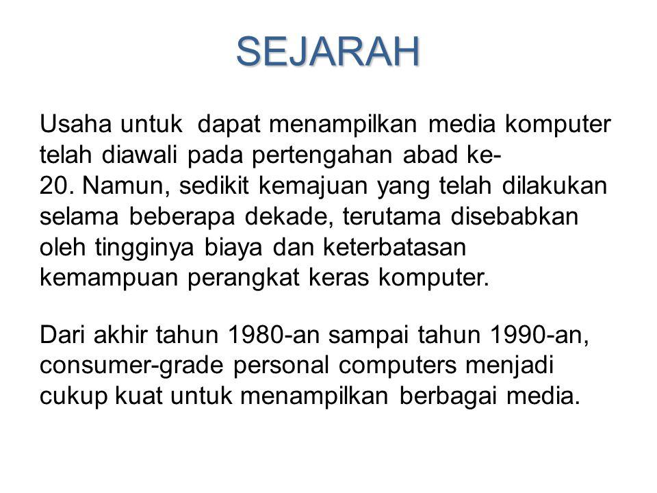 SEJARAH Usaha untuk dapat menampilkan media komputer telah diawali pada pertengahan abad ke- 20. Namun, sedikit kemajuan yang telah dilakukan selama b