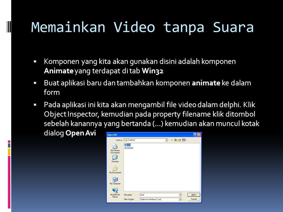 Memainkan Video tanpa Suara  Komponen yang kita akan gunakan disini adalah komponen Animate yang terdapat di tab Win32  Buat aplikasi baru dan tamba