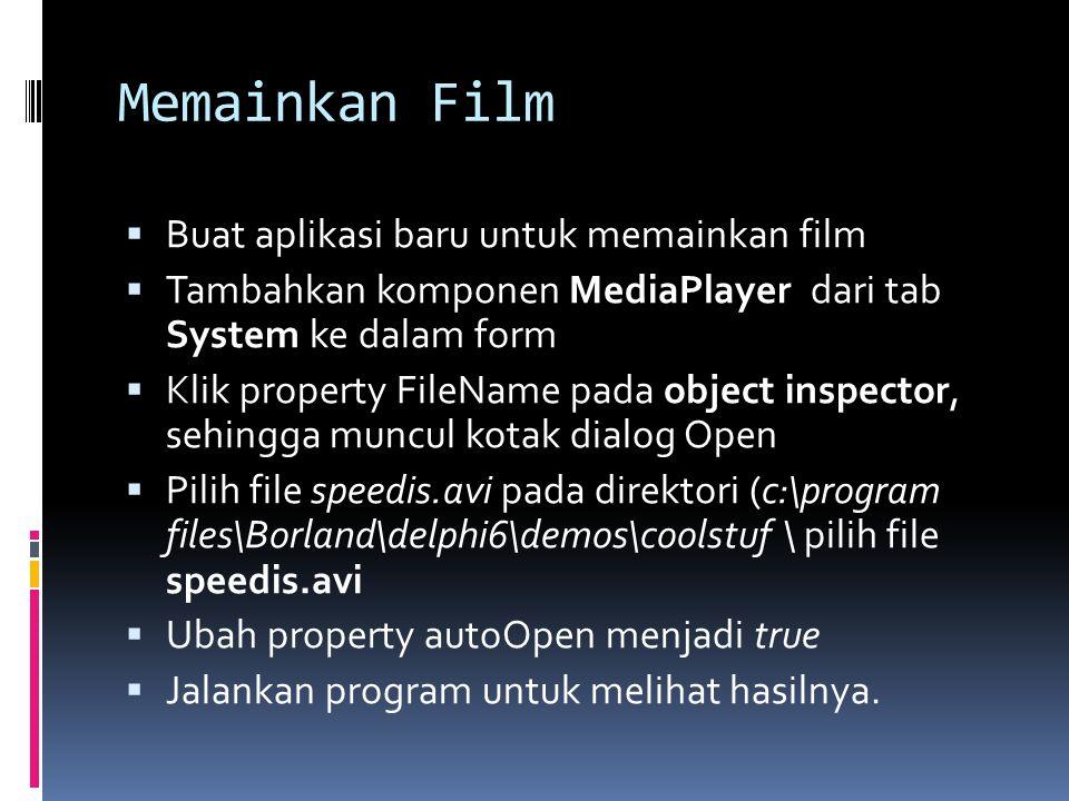 Memainkan Film  Buat aplikasi baru untuk memainkan film  Tambahkan komponen MediaPlayer dari tab System ke dalam form  Klik property FileName pada