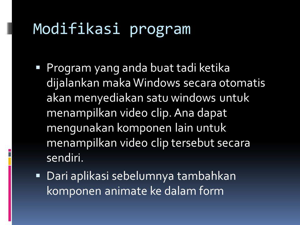 Modifikasi program  Program yang anda buat tadi ketika dijalankan maka Windows secara otomatis akan menyediakan satu windows untuk menampilkan video