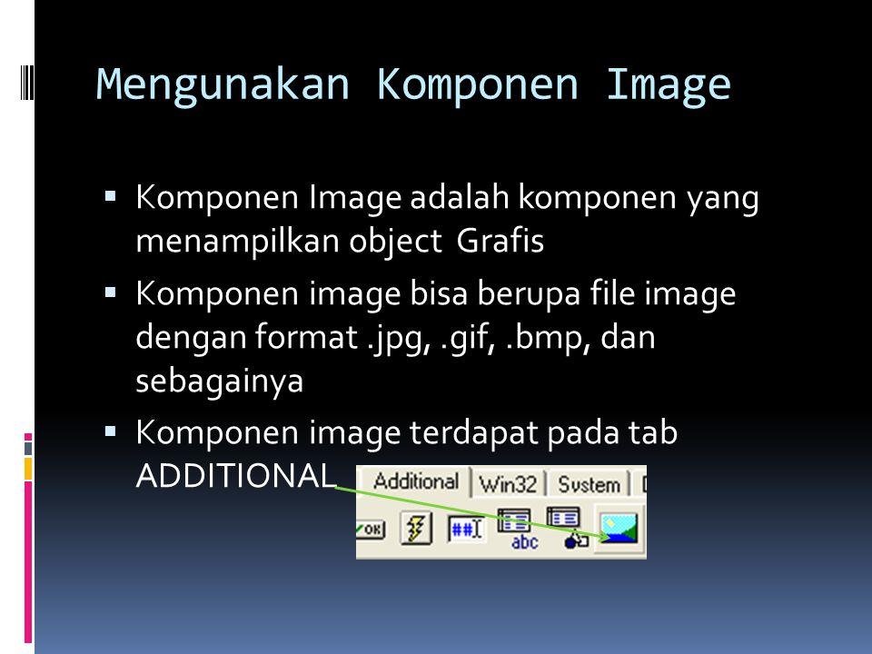 Mengunakan Komponen Image  Komponen Image adalah komponen yang menampilkan object Grafis  Komponen image bisa berupa file image dengan format.jpg,.g