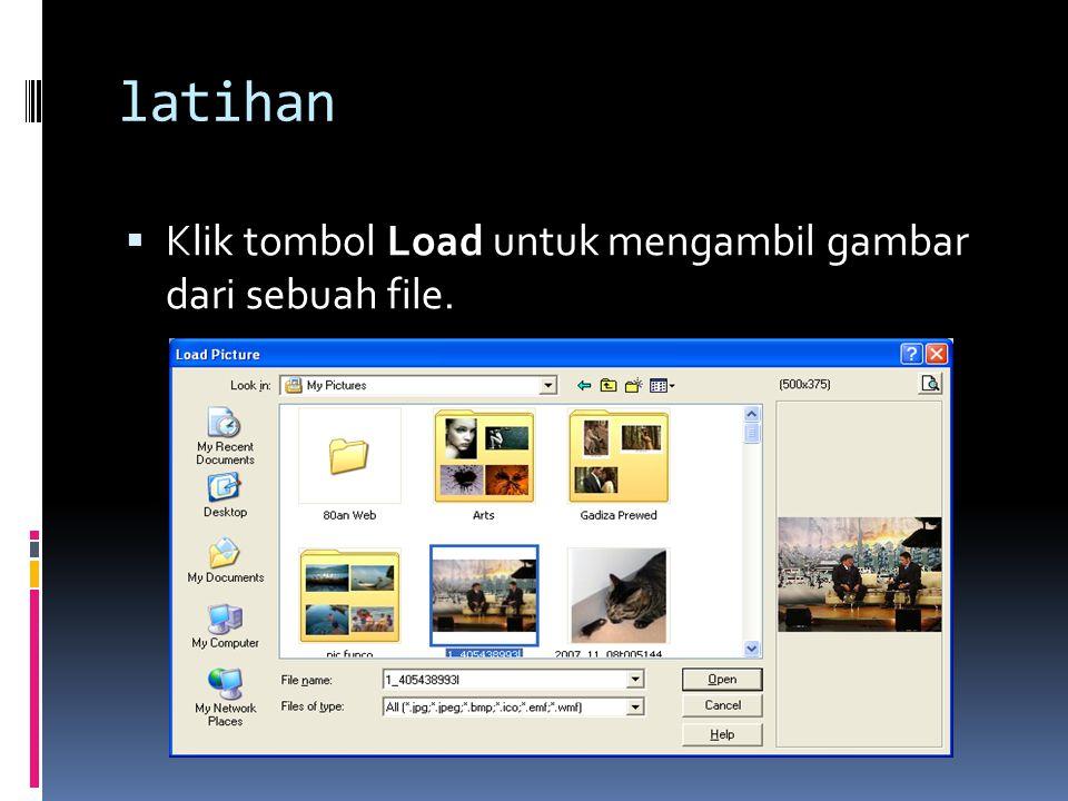 latihan  Klik tombol Load untuk mengambil gambar dari sebuah file.