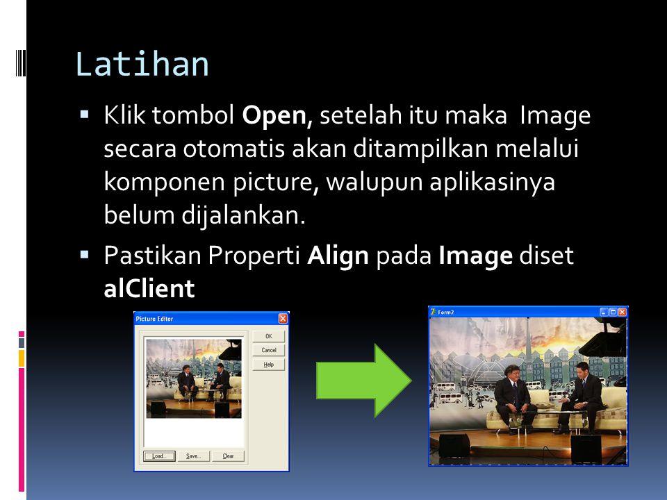 Latihan  Klik tombol Open, setelah itu maka Image secara otomatis akan ditampilkan melalui komponen picture, walupun aplikasinya belum dijalankan. 