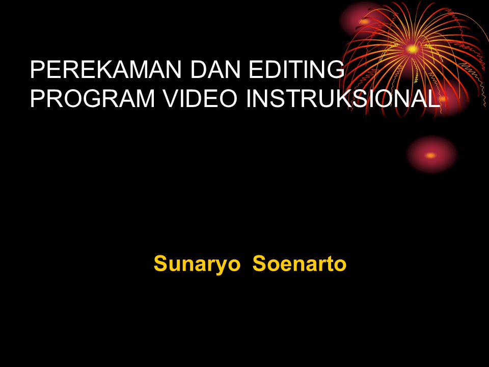 PEREKAMAN DAN EDITING PROGRAM VIDEO INSTRUKSIONAL Sunaryo Soenarto