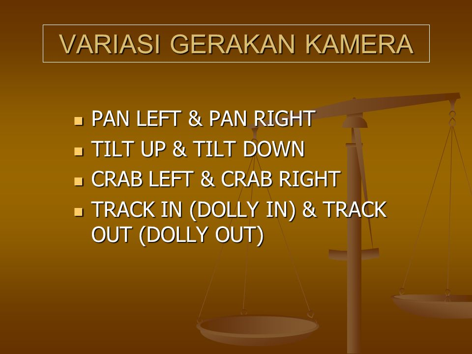 VARIASI GERAKAN KAMERA  PAN LEFT & PAN RIGHT  TILT UP & TILT DOWN  CRAB LEFT & CRAB RIGHT  TRACK IN (DOLLY IN) & TRACK OUT (DOLLY OUT)