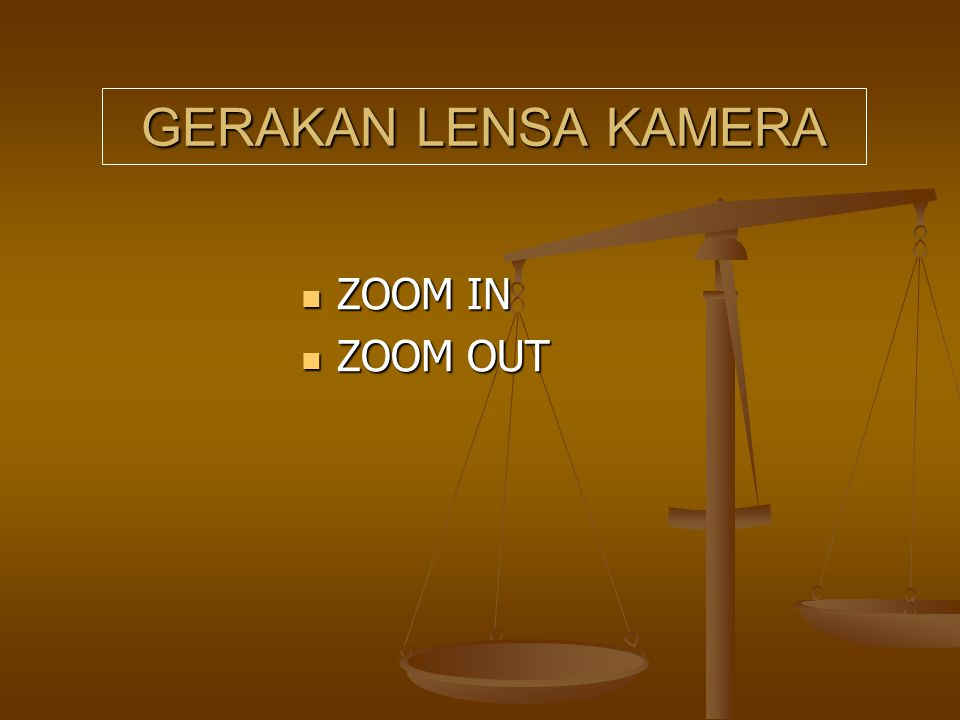 GERAKAN LENSA KAMERA  ZOOM IN  ZOOM OUT