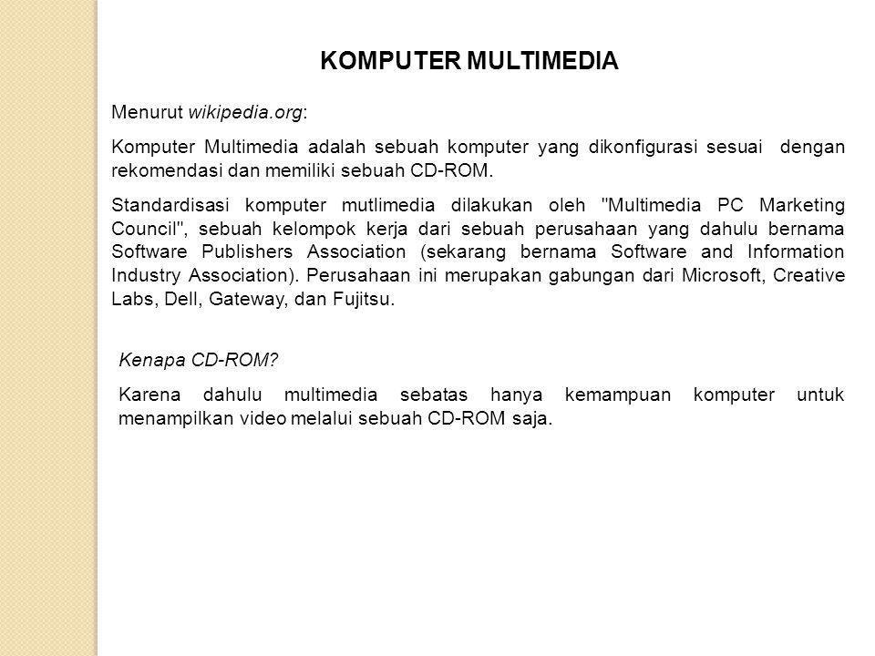 KOMPUTER MULTIMEDIA Menurut wikipedia.org: Komputer Multimedia adalah sebuah komputer yang dikonfigurasi sesuai dengan rekomendasi dan memiliki sebuah