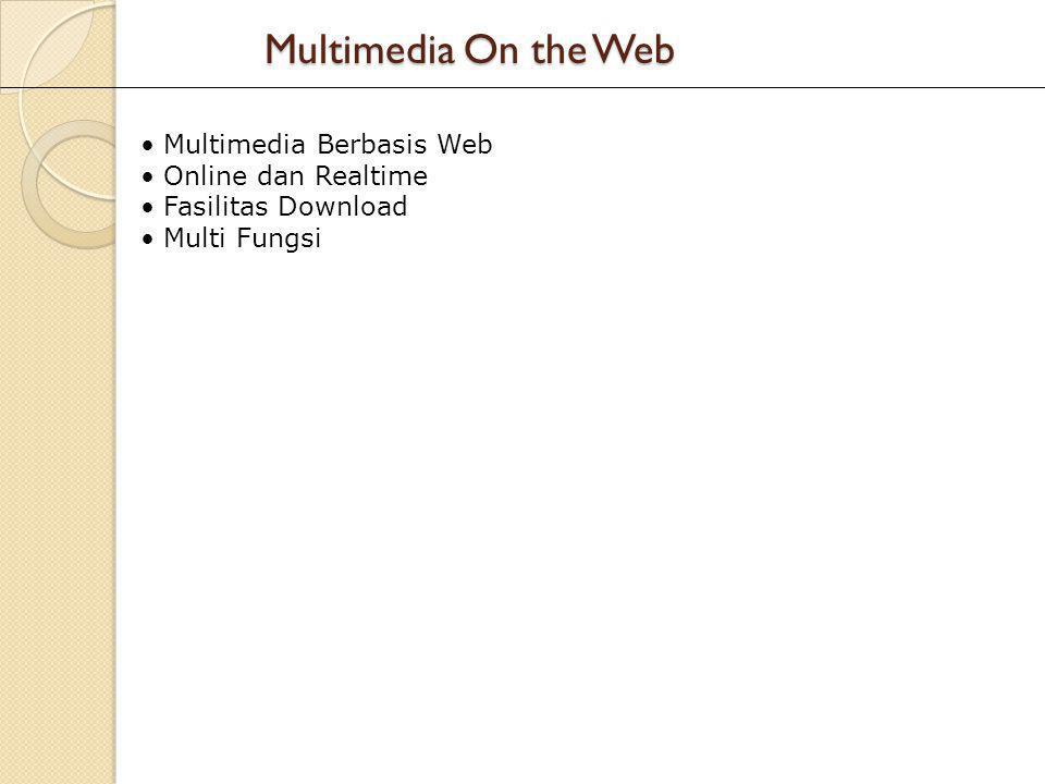 Multimedia On the Web • Multimedia Berbasis Web • Online dan Realtime • Fasilitas Download • Multi Fungsi