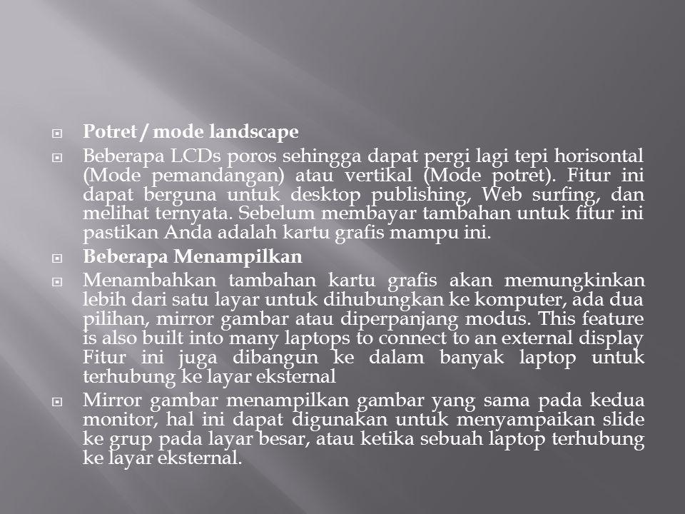  Potret / mode landscape  Beberapa LCDs poros sehingga dapat pergi lagi tepi horisontal (Mode pemandangan) atau vertikal (Mode potret). Fitur ini da