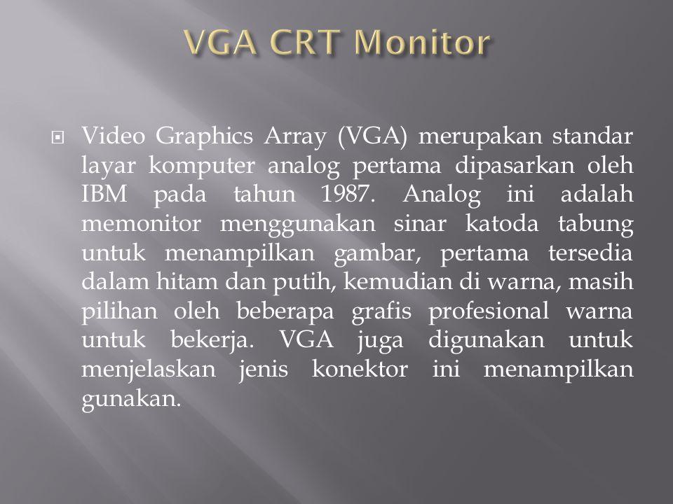  Video Graphics Array (VGA) merupakan standar layar komputer analog pertama dipasarkan oleh IBM pada tahun 1987. Analog ini adalah memonitor mengguna
