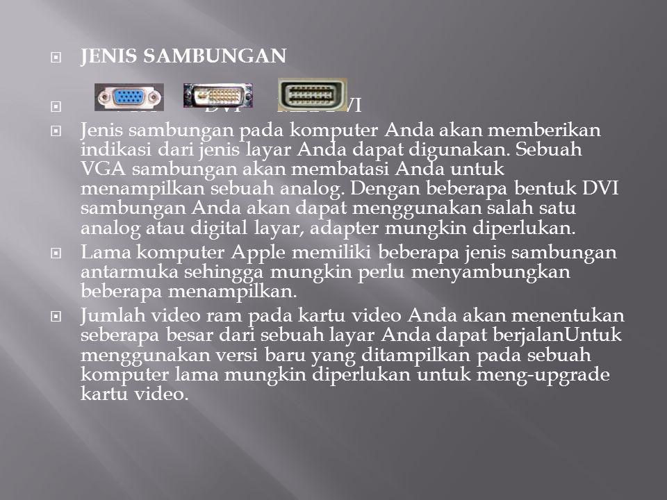  JENIS SAMBUNGAN  VGA DVI Mini DVI  Jenis sambungan pada komputer Anda akan memberikan indikasi dari jenis layar Anda dapat digunakan. Sebuah VGA s