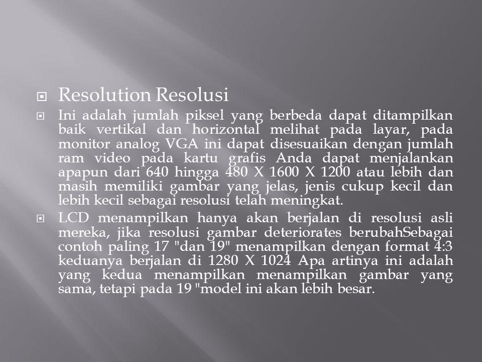  Resolution Resolusi  Ini adalah jumlah piksel yang berbeda dapat ditampilkan baik vertikal dan horizontal melihat pada layar, pada monitor analog V