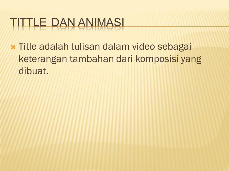  Title adalah tulisan dalam video sebagai keterangan tambahan dari komposisi yang dibuat.