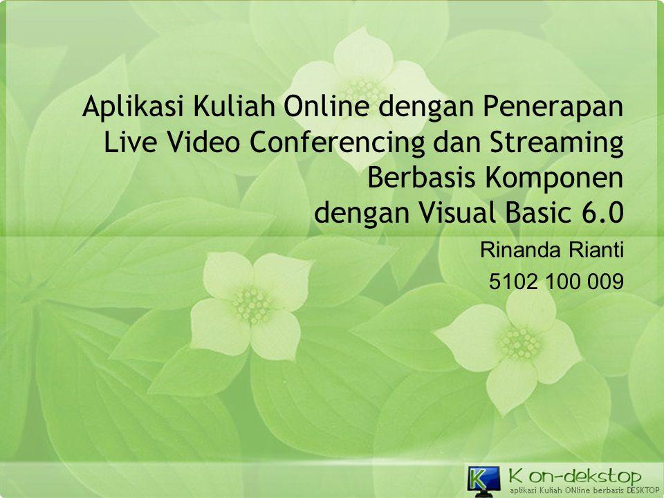 Aplikasi Kuliah Online dengan Penerapan Live Video Conferencing dan Streaming Berbasis Komponen dengan Visual Basic 6.0 Rinanda Rianti 5102 100 009