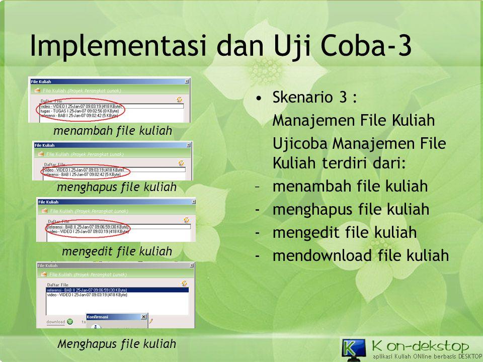 Implementasi dan Uji Coba-3 •Skenario 3 : Manajemen File Kuliah Ujicoba Manajemen File Kuliah terdiri dari: –menambah file kuliah -menghapus file kuli