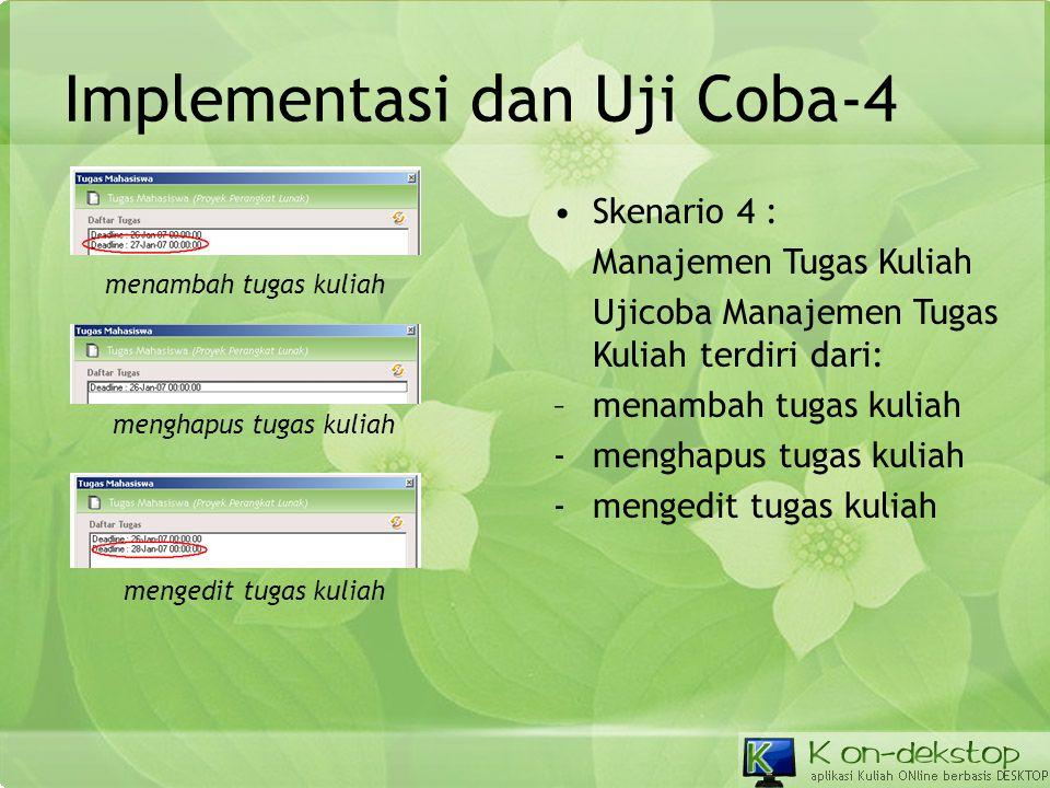 Implementasi dan Uji Coba-4 •Skenario 4 : Manajemen Tugas Kuliah Ujicoba Manajemen Tugas Kuliah terdiri dari: –menambah tugas kuliah -menghapus tugas
