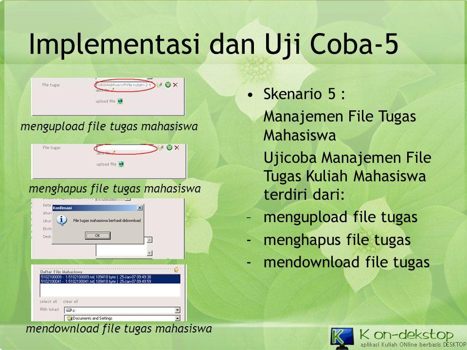 Implementasi dan Uji Coba-5 •Skenario 5 : Manajemen File Tugas Mahasiswa Ujicoba Manajemen File Tugas Kuliah Mahasiswa terdiri dari: –mengupload file