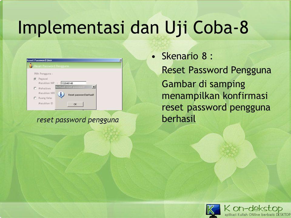 Implementasi dan Uji Coba-8 •Skenario 8 : Reset Password Pengguna Gambar di samping menampilkan konfirmasi reset password pengguna berhasil reset pass