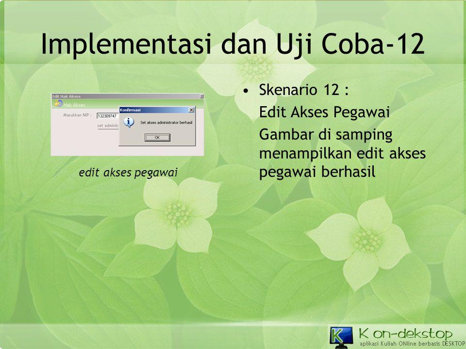 Implementasi dan Uji Coba-12 •Skenario 12 : Edit Akses Pegawai Gambar di samping menampilkan edit akses pegawai berhasil edit akses pegawai