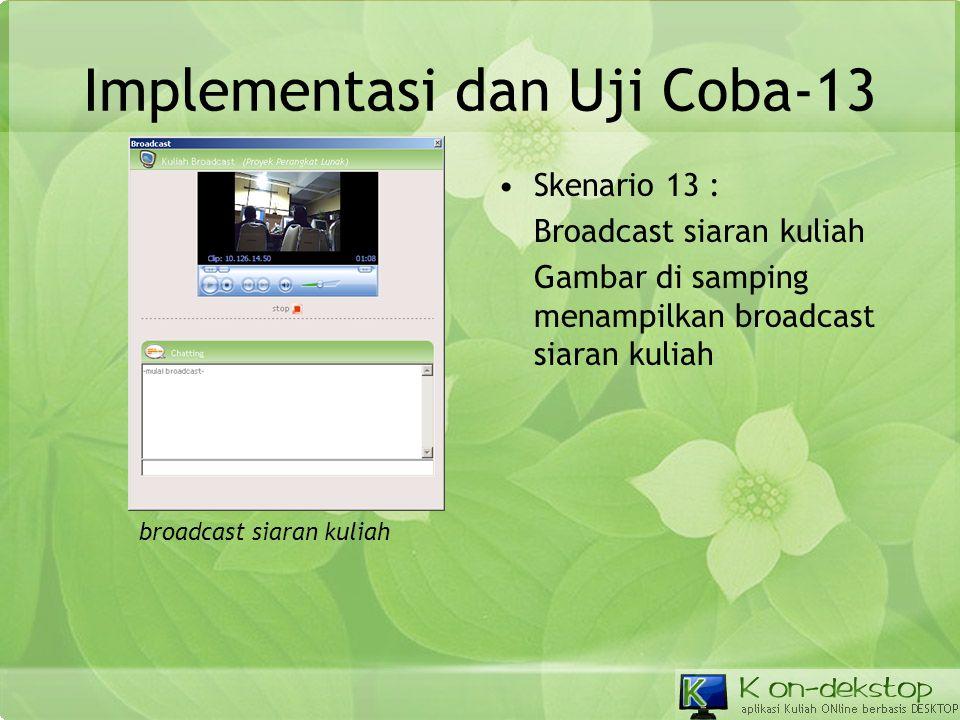 Implementasi dan Uji Coba-13 •Skenario 13 : Broadcast siaran kuliah Gambar di samping menampilkan broadcast siaran kuliah broadcast siaran kuliah