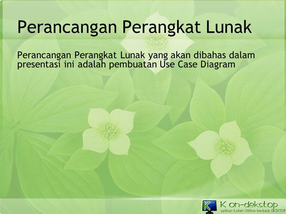 Perancangan Perangkat Lunak Perancangan Perangkat Lunak yang akan dibahas dalam presentasi ini adalah pembuatan Use Case Diagram