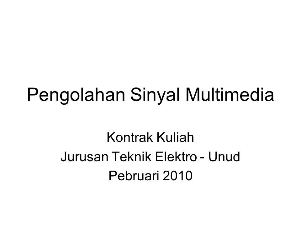 Pengolahan Sinyal Multimedia Kontrak Kuliah Jurusan Teknik Elektro - Unud Pebruari 2010