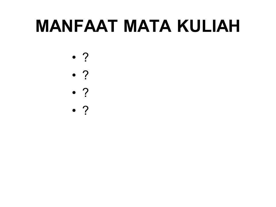 MANFAAT MATA KULIAH • • • • • • • •