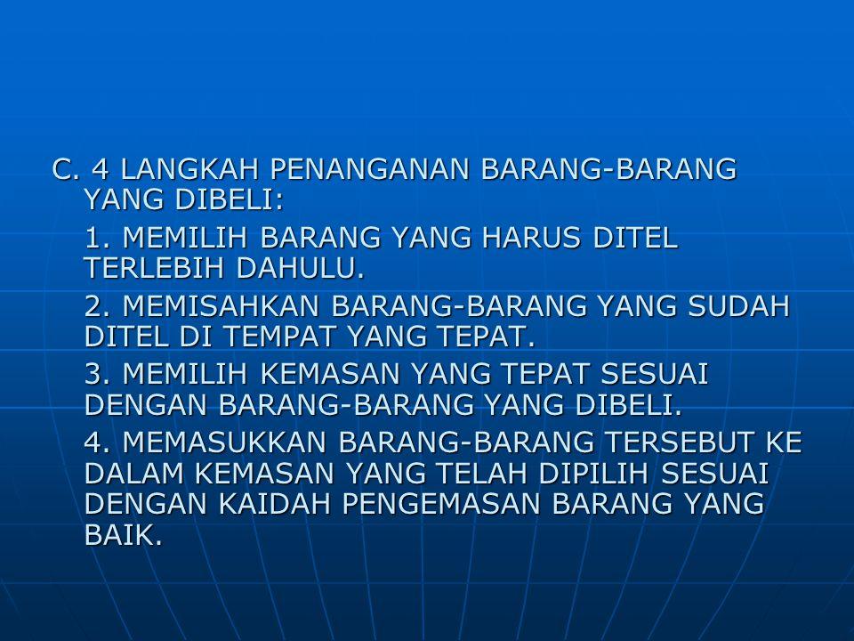 C. 4 LANGKAH PENANGANAN BARANG-BARANG YANG DIBELI: 1. MEMILIH BARANG YANG HARUS DITEL TERLEBIH DAHULU. 2. MEMISAHKAN BARANG-BARANG YANG SUDAH DITEL DI