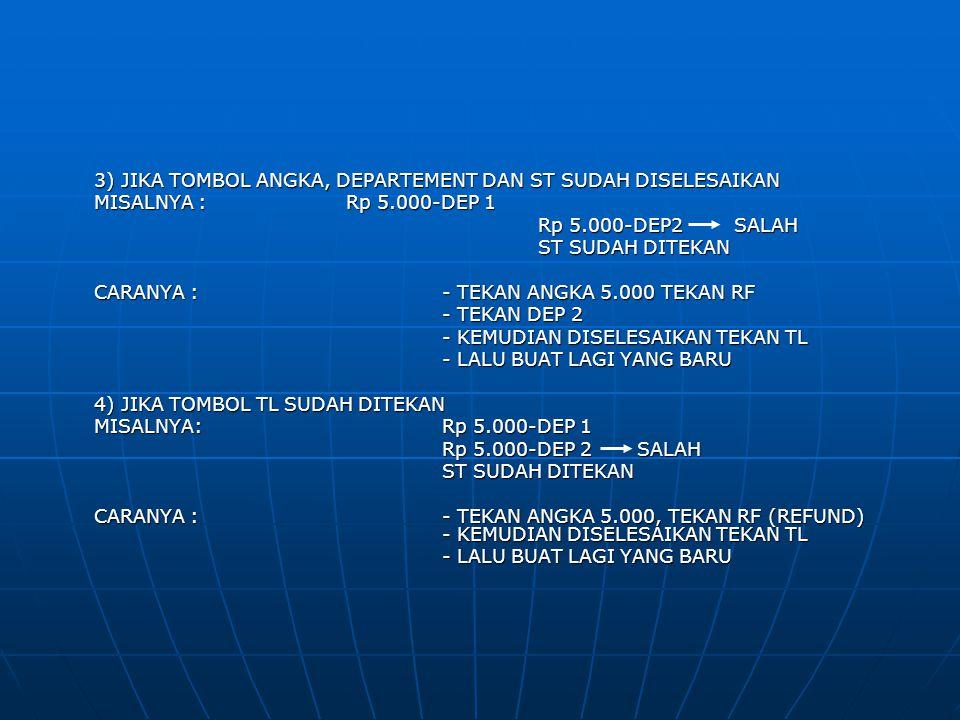 3) JIKA TOMBOL ANGKA, DEPARTEMENT DAN ST SUDAH DISELESAIKAN MISALNYA :Rp 5.000-DEP 1 Rp 5.000-DEP2 SALAH ST SUDAH DITEKAN CARANYA :- TEKAN ANGKA 5.000
