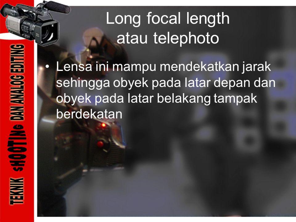 Long focal length atau telephoto •Lensa ini mampu mendekatkan jarak sehingga obyek pada latar depan dan obyek pada latar belakang tampak berdekatan