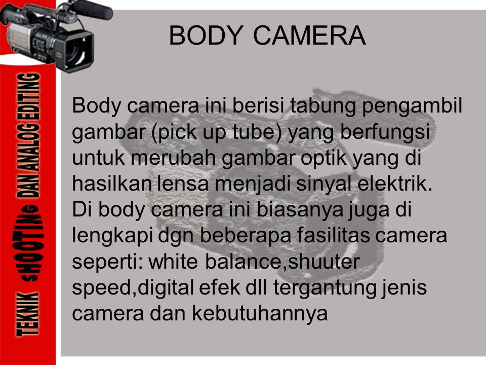 BODY CAMERA Body camera ini berisi tabung pengambil gambar (pick up tube) yang berfungsi untuk merubah gambar optik yang di hasilkan lensa menjadi sin