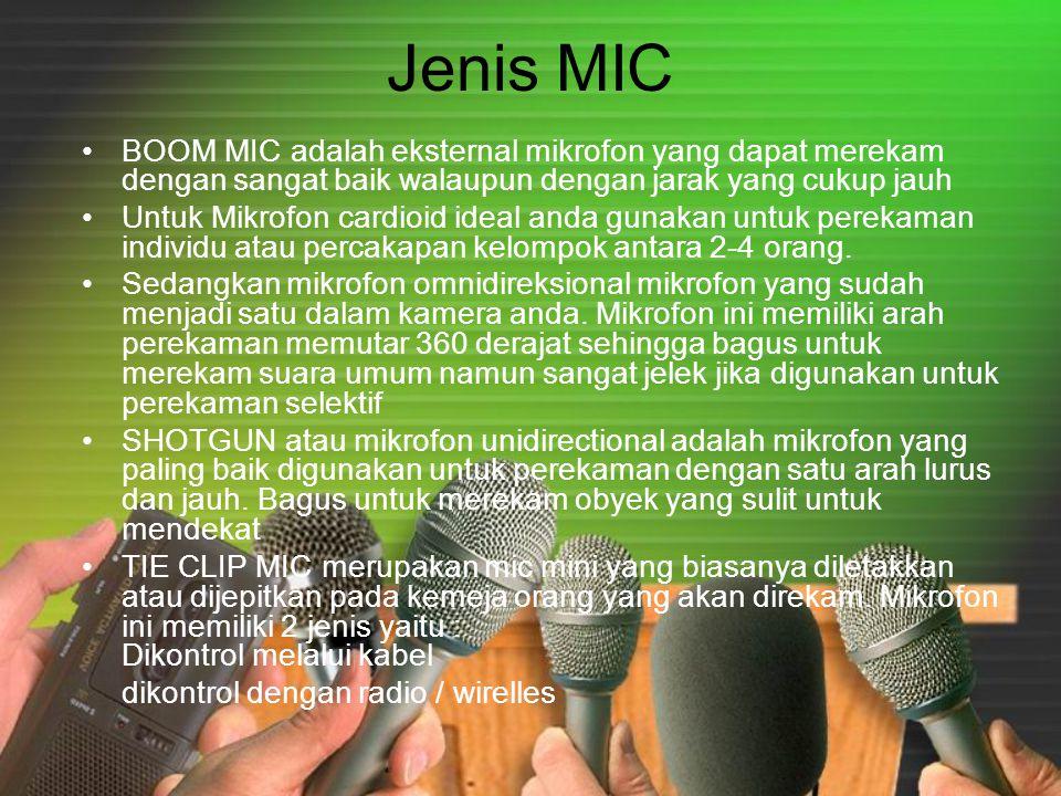 Jenis MIC •BOOM MIC adalah eksternal mikrofon yang dapat merekam dengan sangat baik walaupun dengan jarak yang cukup jauh •Untuk Mikrofon cardioid ide