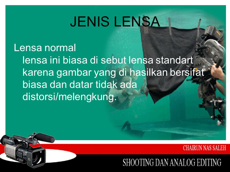 JENIS LENSA Lensa normal lensa ini biasa di sebut lensa standart karena gambar yang di hasilkan bersifat biasa dan datar tidak ada distorsi/melengkung