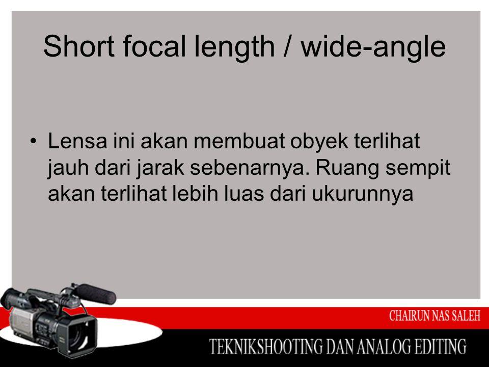 Short focal length / wide-angle •Lensa ini akan membuat obyek terlihat jauh dari jarak sebenarnya. Ruang sempit akan terlihat lebih luas dari ukurunny