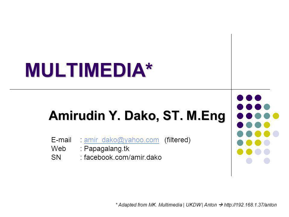 MULTIMEDIA* Amirudin Y. Dako, ST. M.Eng * Adapted from MK. Multimedia | UKDW | Anton  http://192.168.1.37/anton E-mail : amir_dako@yahoo.com (filtere