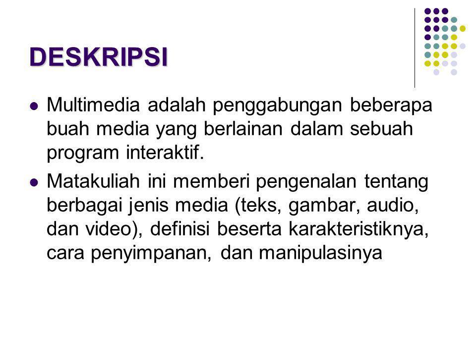 DESKRIPSI  Multimedia adalah penggabungan beberapa buah media yang berlainan dalam sebuah program interaktif.  Matakuliah ini memberi pengenalan ten
