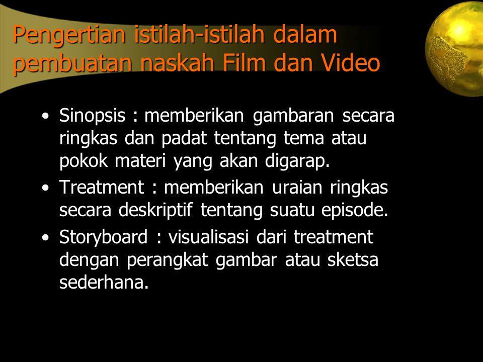 Pengertian istilah-istilah dalam pembuatan naskah Film dan Video •Sinopsis : memberikan gambaran secara ringkas dan padat tentang tema atau pokok mate