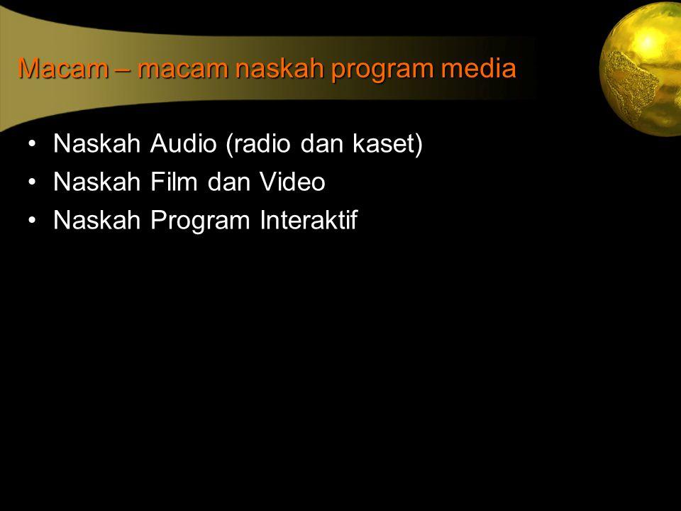 Macam – macam naskah program media •Naskah Audio (radio dan kaset) •Naskah Film dan Video •Naskah Program Interaktif
