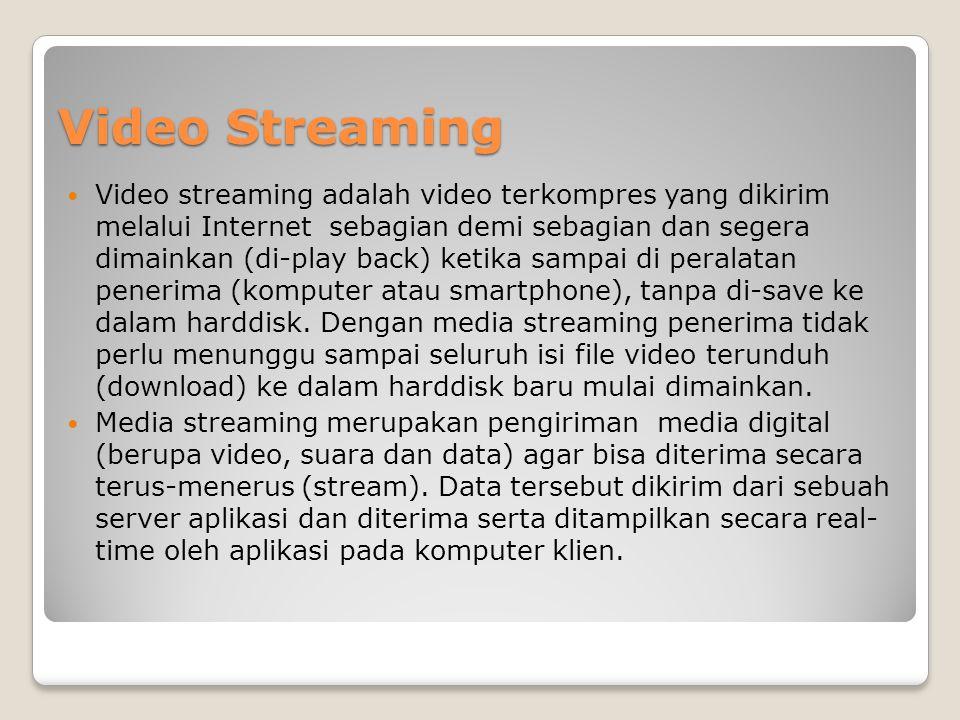 Video Streaming  Video streaming adalah video terkompres yang dikirim melalui Internet sebagian demi sebagian dan segera dimainkan (di-play back) ket